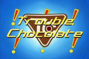 [Flashback Friday] Trouble Chocolate