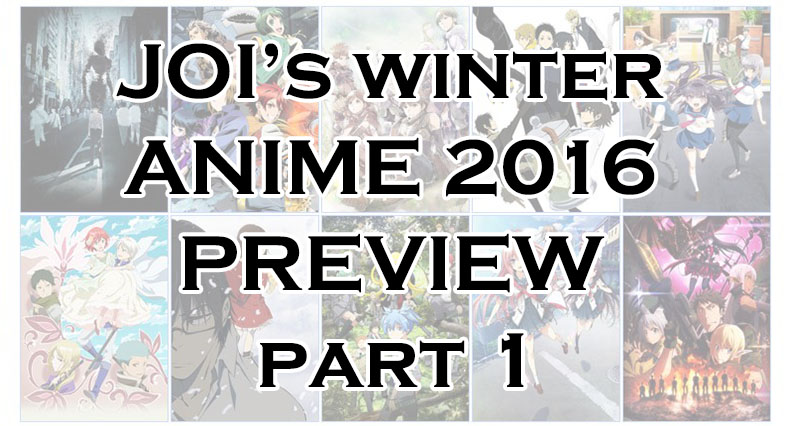 JOI's Winter Anime 2016 Preview Part 1